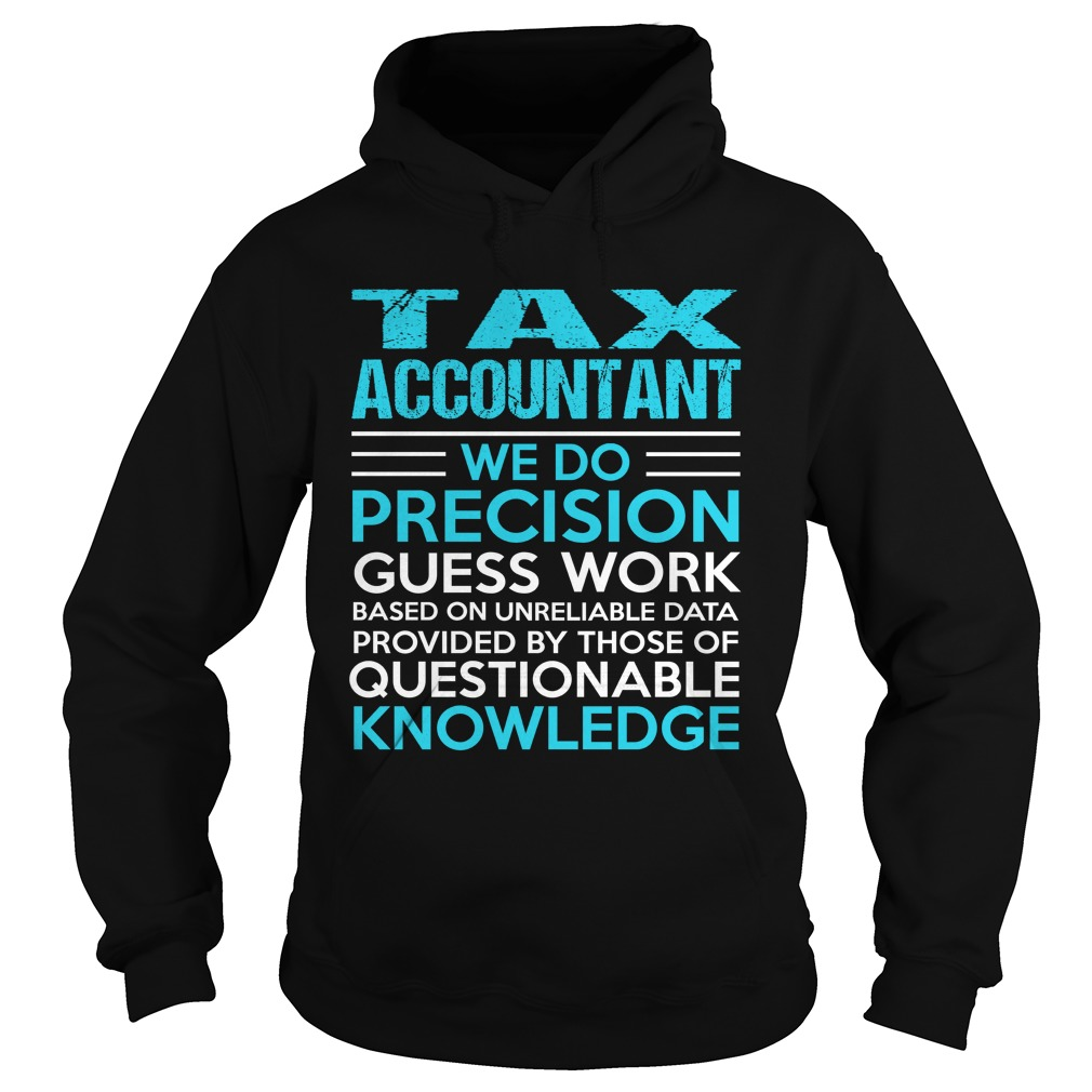 Tax Accountant We Do Precision Guess Work Based On Unreliable Data T Shirt & Hoodie
