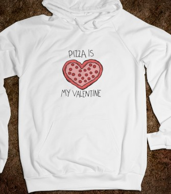 pizza is my valentine - S.J.Fashion - Skreened T-shirts, Organic Shirts, Hoodies, Kids Tees, Baby One-Pieces and Tote Bags Custom T-Shirts, Organic Shirts, Hoodies, Novelty Gifts, Kids Apparel, Baby One-Pieces | Skreened - Ethical Custom Apparel