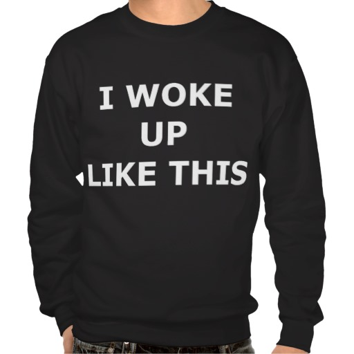 i woke up like this pull over sweatshirts from Zazzle.com