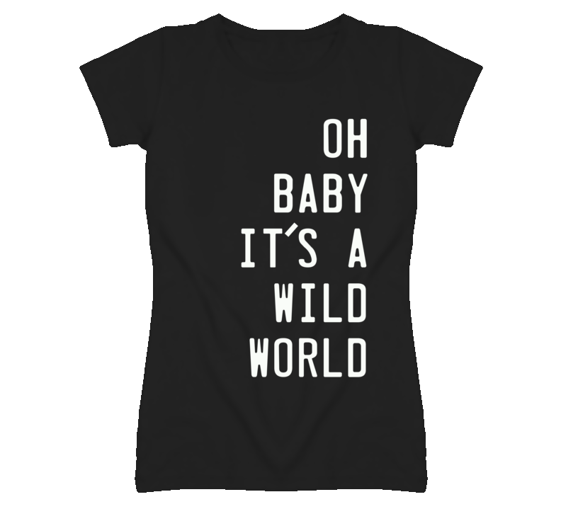 Oh Baby Its A Wild World Cat Stevens Celebrity T Shirt
