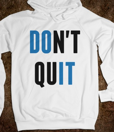 Don't quit - Coincidence - Skreened T-shirts, Organic Shirts, Hoodies, Kids Tees, Baby One-Pieces and Tote Bags Custom T-Shirts, Organic Shirts, Hoodies, Novelty Gifts, Kids Apparel, Baby One-Pieces | Skreened - Ethical Custom Apparel