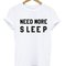 Need more sleep tshirt