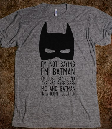 I'm Not Saying I'm Batman - Well That's Just Super - Skreened T-shirts, Organic Shirts, Hoodies, Kids Tees, Baby One-Pieces and Tote Bags Custom T-Shirts, Organic Shirts, Hoodies, Novelty Gifts, Kids Apparel, Baby One-Pieces | Skreened - Ethical Custom Apparel