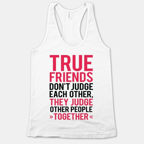 True Friends (Judge Other People Together) | HUMAN | T-Shirts, Tanks, Sweatshirts and Hoodies