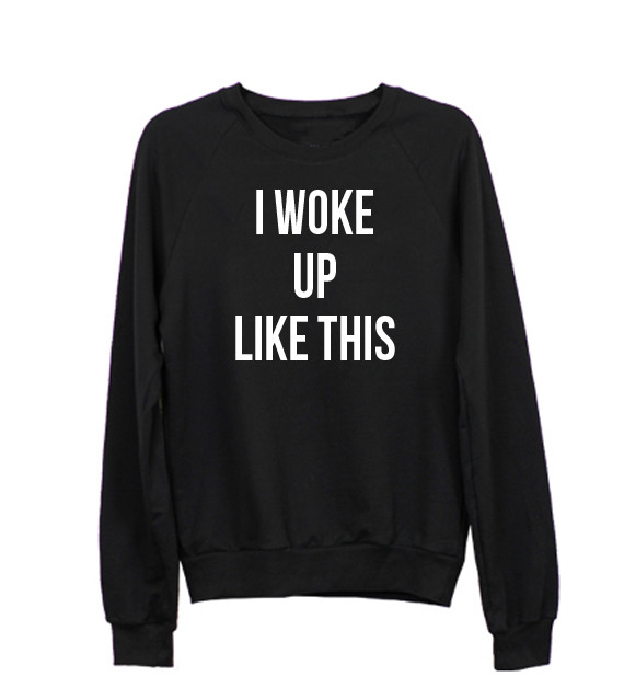 I Woke Up Like This Sweatshirt · Luxury Brand LA · Online Store Powered by Storenvy