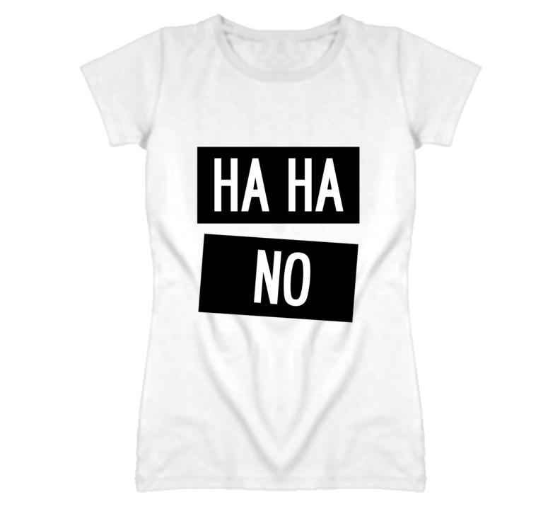 Ha Ha No Funny Popular Graphic T Shirt