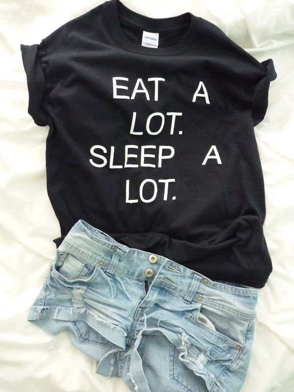 shorts eat lot sleep t-shirt eatalotsleepalot t-shirt quote on it yolo tumblr beautiful quote on it shirt with text shirt black eat a lot sleep a lot tshirt. instagram girly top cool cute graphic tee food