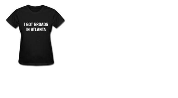 t-shirt i got broads in atlanta atlanta music rap t shirt with aquote women t shirts