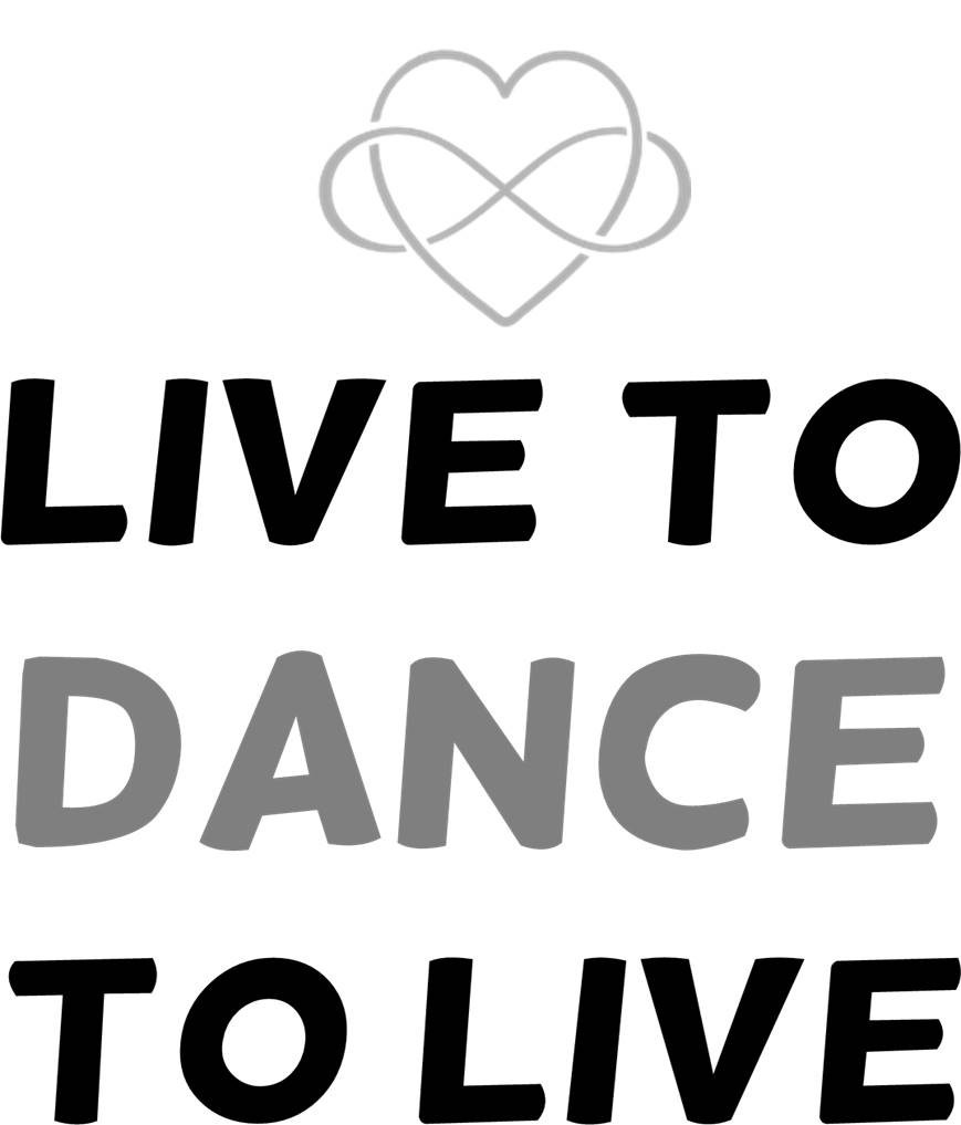 Live To Dance To Live Infinite Heart T Shirt