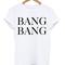 Bang bang graphic t shirt