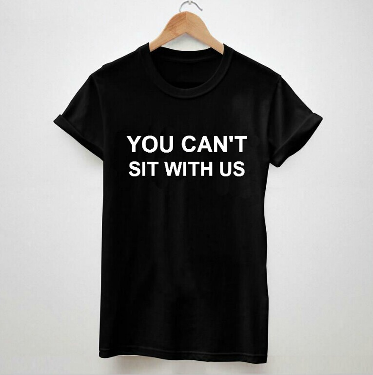 YOU CAN'T SIT WITH US Letters Tshirt For Women Men Short Sleeve Cotton Lady White Black Shirt Top Tee S XXXL Big Size ZY125 148-in T-Shirts from Apparel & Accessories on Aliexpress.com | Alibaba Group