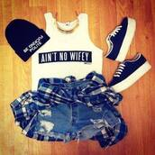 shorts,ain't no wifey,jeans,swag,jewelry,shoes,bonnet,hat,shirt,jewels,tank top,plaid,white,beanie,vans,plaid shirt,High waisted shorts,aint no wifey tee,blouse