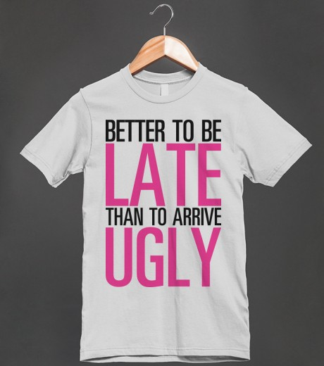Better Late than Ugly | Fitted T-shirt | Skreened