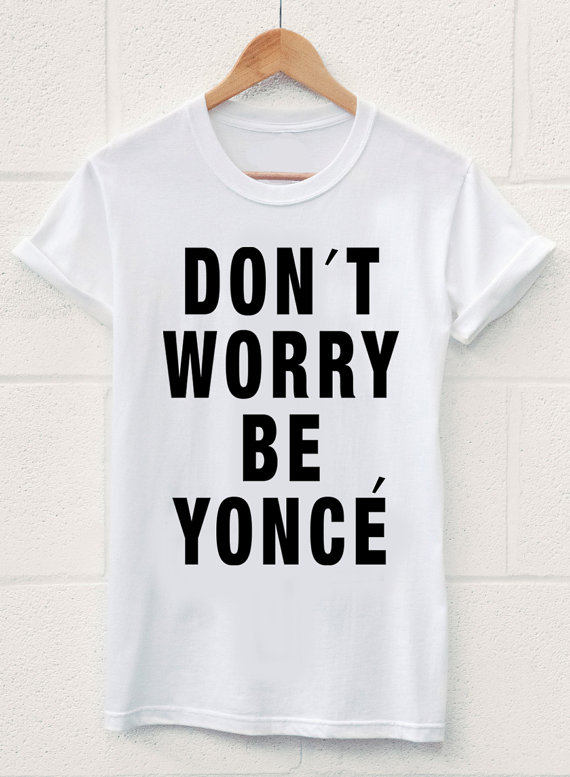 Dont worry be yonce tshirt beyonce fashion hip by celebstyles4you