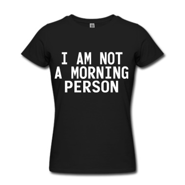 I AM NOT A MORNING PERSON (White) T-Shirt | Spreadshirt | ID: 13818115