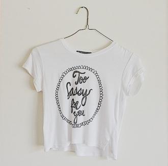 shirt tumblr too sassy for you hipster white white shirt crop tops tumblr shirt t-shirt