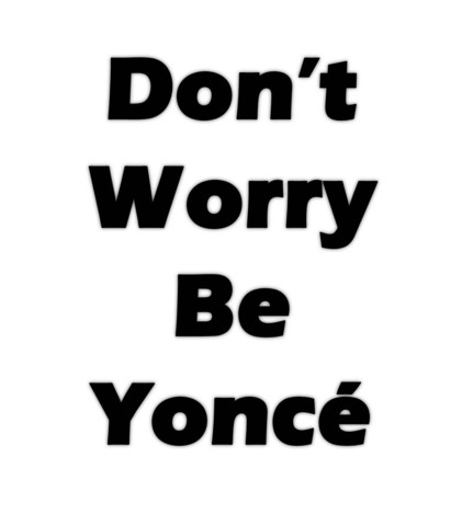 Don't Worry Be Yonce T Shirt | Cheap Funny T Shirts ~  Pop Culture T Shirts ~ Baby Onesies ~ Xray Skeleton Baby Tops ~ Funny Maternity Tops