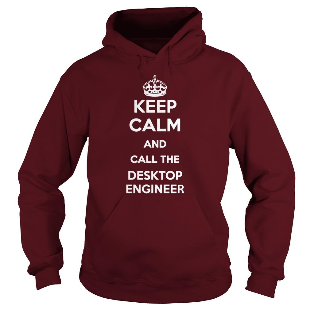 Keep Calm And Call The Desktop Engineer T-Shirt, Hoodie