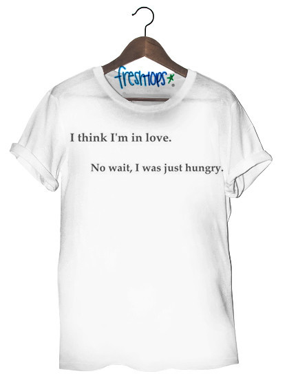 Just Hungry T Shirt - Fresh-tops.com