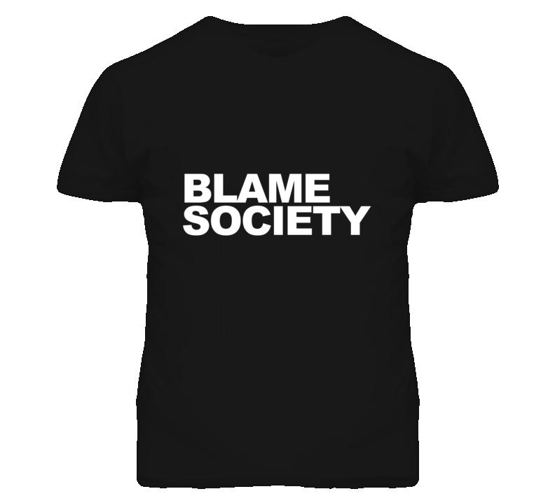 Blame society popular t shirt