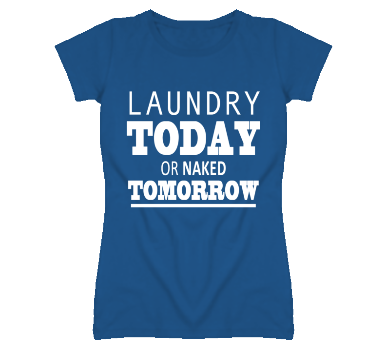 Laundry Today Or Naked Tomorrow Funny Graphic T Shirt