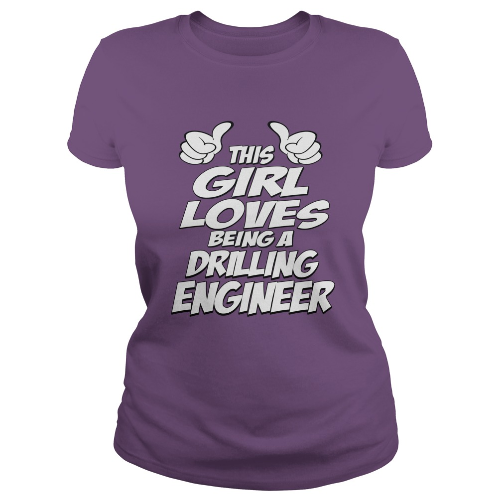 This Girl Loves Being A Drilling Engineer T-Shirt, Hoodie