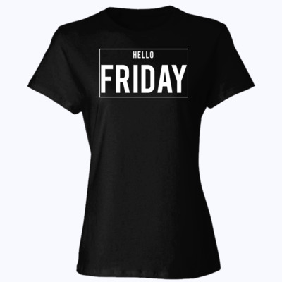 Hello friday t shirt quote