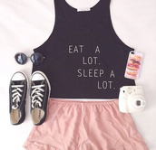 t-shirt,shoes,sunglasses,shirt,blouse,eat a lot sleep a lot,crop tops,converse,pink shorts,black,eat a lot,sleep a lot,skirt,short,pink fluffy,top,tank top,quote on it,cute tank tops,black and white,write,black croptop tank,cute top,pretty