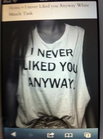 shirt white white t-shirt i never liked you anyways