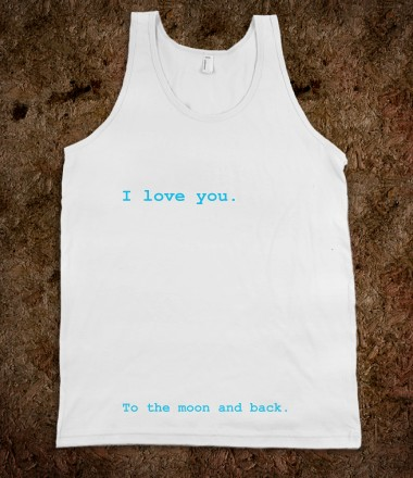 I love you to the moon and back - basic tees - Skreened T-shirts, Organic Shirts, Hoodies, Kids Tees, Baby One-Pieces and Tote Bags Custom T-Shirts, Organic Shirts, Hoodies, Novelty Gifts, Kids Apparel, Baby One-Pieces | Skreened - Ethical Custom Apparel