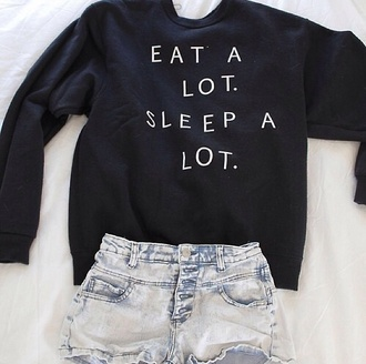shirt sweater eat sleep blouse quote on it black eat a lot sleep a lot cute lazy day sweatshirt gray hoodie white letters funny help me find this shirt plz! winter sweater shorts high waisted shorts t-shirt tumblr top freshtops sweater weather teenagers cool girl style cool 90s style grunge eat a lot. sleep a lot. denim shorts clothes outfit black and white black top jeans black sweater tumblr sweater jacket white black sweater print style fashion winter outfits fall outfits sweater with saying dark blue short summer nice funny sweater short shorts