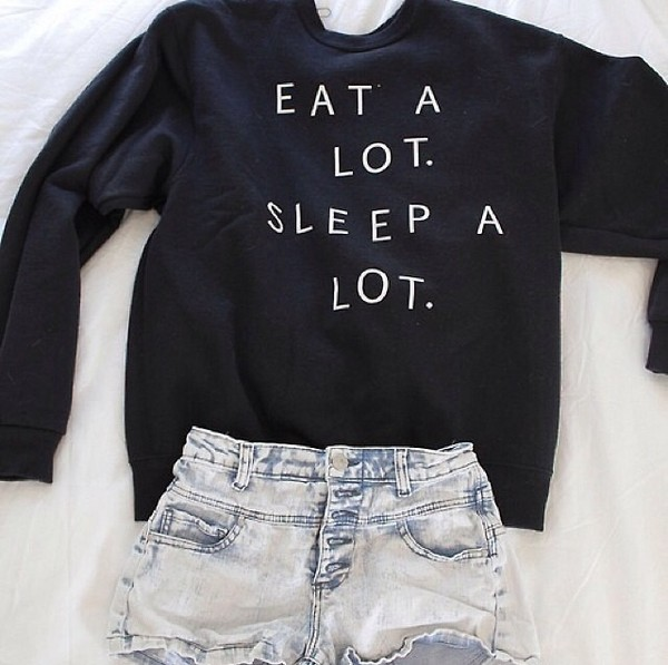 shirt sweater eat sleep blouse quote on it black eat a lot sleep a lot cute lazy day sweatshirt sweater gray hoodie white letters funny help me find this shirt plz! winter sweater shorts High waisted shorts t-shirt tumblr quote on it top freshtops sweater weather teenagers teenagers cool girl style cool 90s style grunge eat a lot. sleep a lot. denim shorts clothes outfit black and white black top jeans black sweater tumblr sweater jacket white black sweater print style fashion winter outfits fall outfits sweater with saying dark blue short summer nice funny fall outfits funny sweater short shorts