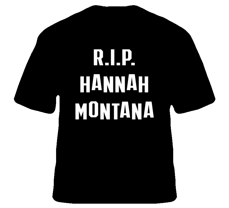RIP Hannah Montana Miley Cyrus Celebrity T Shirt