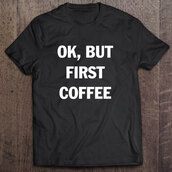 black top,quote on it,coffee,mornings,mothers day gift idea,gift ideas,chritmas presents,present,t-shirt,graphic tee,tees,black t-shirt,ok,
