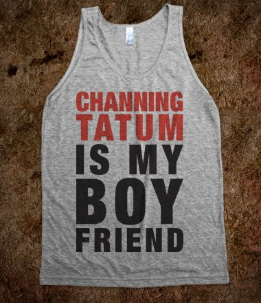 Channing Tatum Is My Boyfriend (Tank) - Fun Movie Shirts - Skreened T-shirts, Organic Shirts, Hoodies, Kids Tees, Baby One-Pieces and Tote Bags Custom T-Shirts, Organic Shirts, Hoodies, Novelty Gifts, Kids Apparel, Baby One-Pieces | Skreened - Ethical Custom Apparel