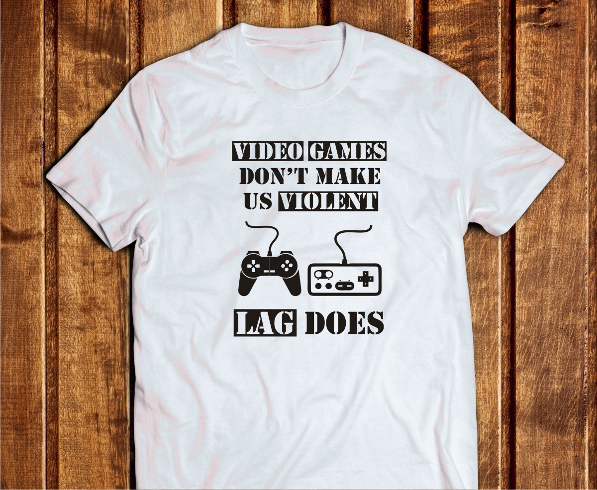 Video Games Dont Make Us Violent Lag Does Tshirt Gamer