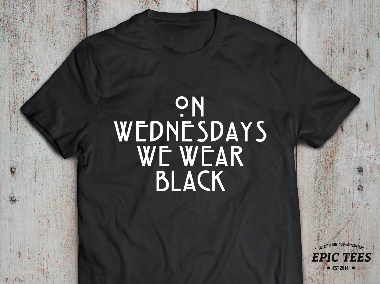 Wednesdays We Wear Black T-shirt, On Wednesdays We Wear Black ...