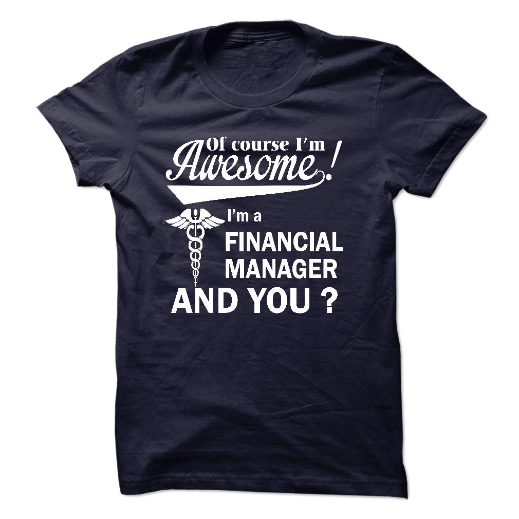 Of Course I Am Awesome I'm A Financial Manager T-Shirt & Hoodie