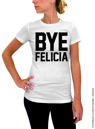 shirt bye felicia t-shirt friday movie movie lyrics friday movie ice cube shirt ice cube clothes tees bye felicia tee t-shirt felicia tee felicia top hip hop shirt jersey unisex graphic tee graphic shirt swagg t shirt