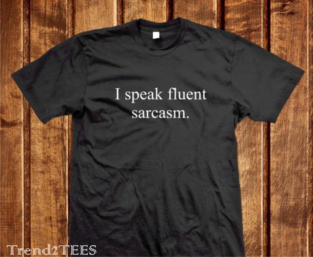 90098c129 t-shirt, sarcasm, sarcastic, trend2tees, i speak fluent sarcasm ...
