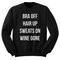 Bra off hair up sweats on wine gone quote sweatshirt - stylecotton