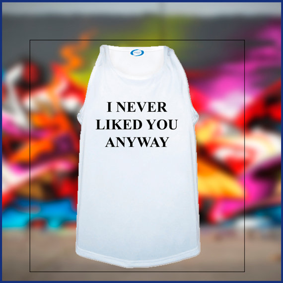Never liked you anyway parody inspired tank by sweetteesnow