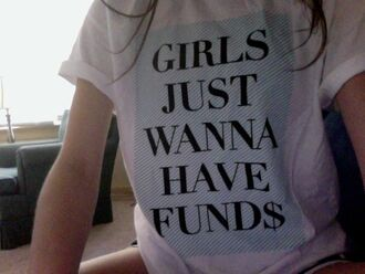 shirt t-shirt white black quote on it top impression14.com dope wishlist clothes graphic graphic top tumblr t-shirt mean girls money swag summer outfits funds word tshirt girl girls just wanna have funds casual quote on it quote on it wanna have fund$ shirts with sayings fashion t-shirt