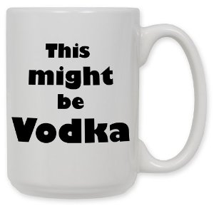 Amazon.com: 15 Ounce Ceramic Coffee Mug - Might be Vodka - By Art Plates: Funny Coffee Mugs: Kitchen & Dining