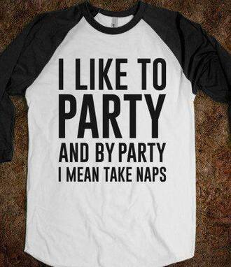 t-shirt baseball swag party like black and white grey baseball jersey printed t-shirt cozy lazy day funny sweater swimwear shirt cute shirt by party i mean take naps baseball shirt found on facebook sweater black black t-shirt black top black and white top graphic tee