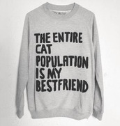 sweater,grey,sweat,shirt,top,long sleeves,the,entire,cats,population,is,my,best,friend,black