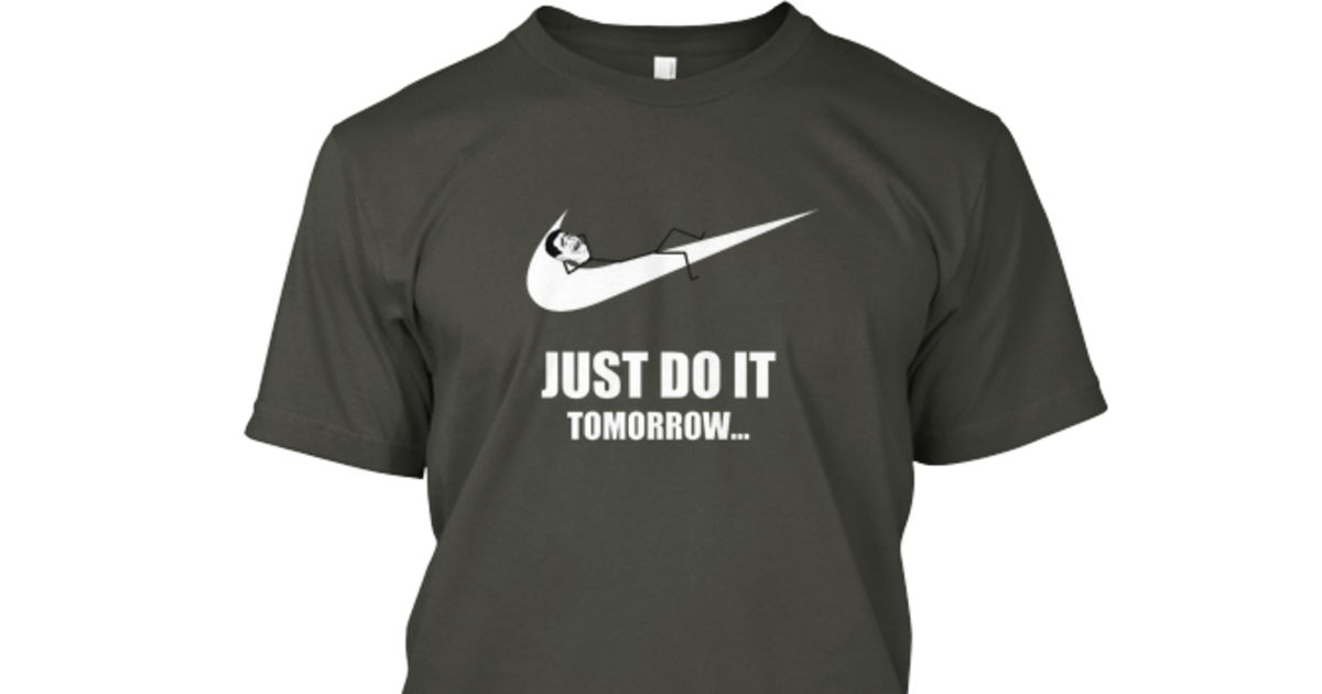 Just Do It Tomorrow - Lazy Nike Tee | Teespring