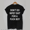 Don't do wifey shirt for a fuck boy t-shirt men women and youth
