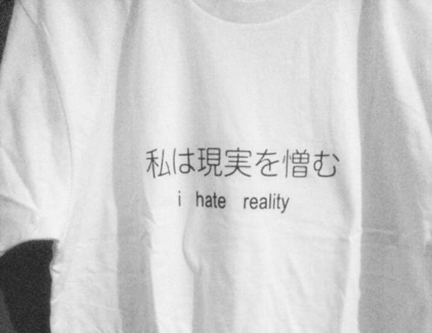 Japanese T Shirt Soft Grunge Tumblr Japan I Hate Reality