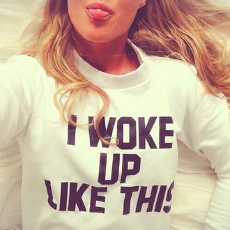 sweater cool white i woke up i woke up like this cute t-shirt print woke up like this shirt sweatshirt cool girl style iwokeuplikethis loveit